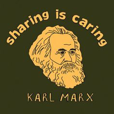 "I've learned about this guy, Karl Marx in sociology, he was a sociologist, didn't know ""Sharing is Caring"" was his theory."