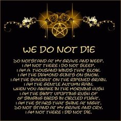 JC WICCA My favorite poem. This sums up my beliefs about death and rebirth perfectly. Maleficarum, Def Not, Wiccan Spells, Wiccan Quotes, Wiccan Rede, Wiccan Rituals, Magick Book, Wiccan Art, Wiccan Symbols