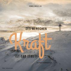 Himmelsworte - Des Menschen Kraft ist das Gebet. Dietrich Bonhoeffer. Zusage, Ermutigung und Segen aus der Bibel. Kostenloser Download aller Himmelsworte und passende Buchempfehlungen auf himmelsworte.de