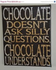 Chocolate Understands Unique Canvas Art wall by everlastingdoodle Great Quotes, Funny Quotes, Inspirational Quotes, Awesome Quotes, Silly Questions, This Or That Questions, I Love Chocolate, Chocolate Dreams, Chocolate Quotes