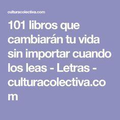 101 libros que cambiarán tu vida sin importar cuando los leas - Letras - culturacolectiva.com