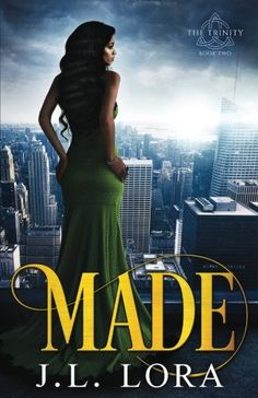 Made (The Trinity Book 2) by J L Lora. No matter how hard she runs . . . Gia Corey's on a first-name-basis with danger. Nothing can protect her from the madman stalking her every move. Not her vital role in New York's most powerful cartel, her money or her influence. She can't run from the cops coming to arrest her for the deaths of six people. She can't hide from the past that thrusts her into the path of a madman, sets her up for murder, and threatens those she loves. Noah McLean's...