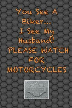 You See A Biker. I See My Husband! Please watch for Motorcycles. how I feel today since my name rode to work :( Bike Quotes, Motorcycle Quotes, Biker Love, Biker Gear, Harley Davidson Motorcycles, Harley Davidson Quotes, Harley Davidson Tattoos, Adventure Quotes, Life Adventure