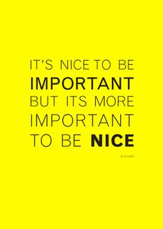 it's nice to be important but it's more important to be nice - Google Search
