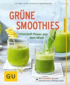 Grüne Smoothies: Vitalstoff-Power aus dem Mixer: Amazon.de: Christian Guth, Burkhard Hickisch, Martina Dobrovicova: Bücher