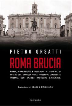 In libreria Roma Brucia di Pietro Orsatti. Prefazione di Marco Damilano – Dazebao News | Pietro Orsatti