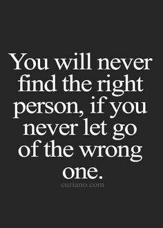 You will never find the right person if you never let go of the wrong one love quotes, best life quotes, quotations, cute life quote, and sad life Motivational Quotes For Love, Moving On Quotes, Meaningful Quotes, Positive Quotes, Inspirational Quotes, Wisdom Quotes, True Quotes, Words Quotes, Happy Quotes