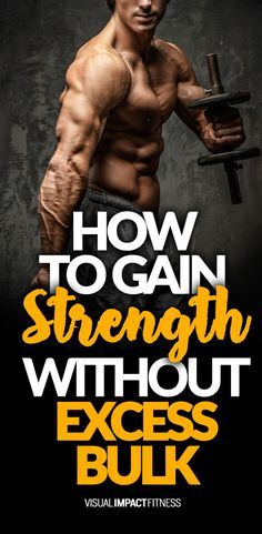 How to gain strength without excess bulk.