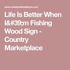 Life Is Better When I'm Fishing Wood Sign - Country Marketplace
