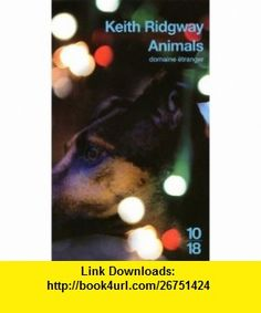 Animals (French Edition) (9782264046826) Keith Ridgway , ISBN-10: 2264046821  , ISBN-13: 978-2264046826 ,  , tutorials , pdf , ebook , torrent , downloads , rapidshare , filesonic , hotfile , megaupload , fileserve
