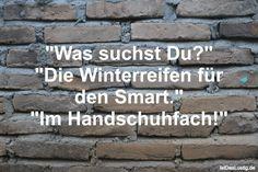 """""""Was suchst Du?"""" """"Die Winterreifen für den Smart."""" """"Im Handschuhfach!"""" ... gefunden auf https://www.istdaslustig.de/spruch/701 #lustig #sprüche #fun #spass"""