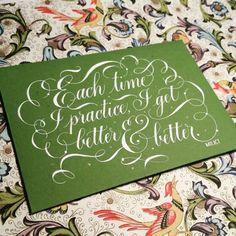 Calligraphy by Kathy Milici. Calligraphy students practice writing this phrase in her class, and as a homework assignment.