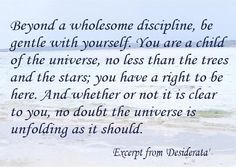 Excerpt from Desiderata - one of my favorites!!
