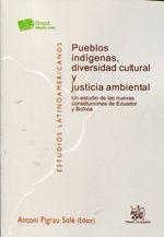 Pueblos indígenas, diversidad cultural y justicia ambiental : un estudio de las nuevas constituciones de Ecuador y Bolivia / Antoni Pigrau Solé (editor)