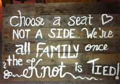 Choose a seat not a side Wedding signs