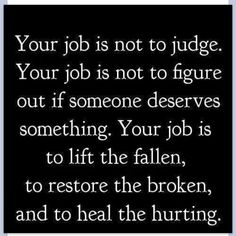 Your job is is to lift the fallen, restore the broken and heal the hurting ❤️