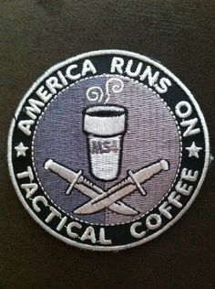 Tactical Coffee patch - for the addicted in my life Airsoft, Tac Gear, Cool Patches, Morale Patch, Merit Badge, Military Gear, Cool Gear, Fabric Patch, Coffee Love