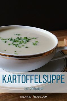 Kartoffelsuppe mit Steinpilzen - The Apricot Lady, Convenience Food, Tableware, Lady, Healthy Life, Fitness, Blog, Potato Soup, Soups And Stews, Porcini Mushrooms