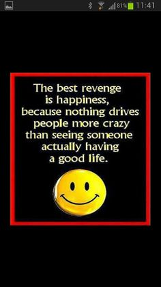 best revenge = HAPPINESS ♥
