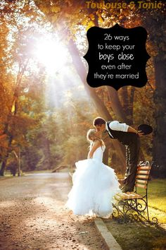 26 Ways to keep your boys close even AFTER they're married. This is so awesome - get started when they're young!
