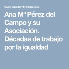 Ana Mª Pérez del Campo y su Asociación. Décadas de trabajo por la igualdad