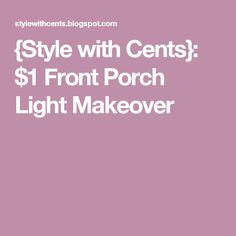 {Style with Cents}: $1 Front Porch Light Makeover