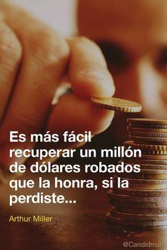 """""""Es más fácil recuperar un millón de dólares robados que la #Honra, si la perdiste""""... #ArthurMiller #FrasesCelebres @candidman"""