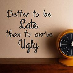Better to be Late than Arrive Ugly Quote Vinyl Wall Decal Sticker