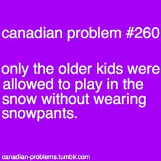 Then when you were older, you would play i the snow without snow pants and smell like a wet dog for the rest of the day. —> true and then you wish you still had snow pants to go play in the snow without smelling like wet dog Canadian Memes, Canadian Things, I Am Canadian, Canadian Girls, Canadian Humour, Canada Jokes, Canada Funny, Canada Eh, Meanwhile In Canada
