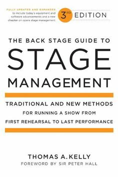 The Back Stage Guide to Stage Management, 3rd Edition: Traditional and New Methods for Running a Show from First Rehearsal to Last Performance by Thomas A. Kelly. $13.92. Author: Thomas A. Kelly. 304 pages. Publisher: Back Stage Books; 3 edition (November 24, 2010)