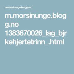 m.morsinunge.blogg.no 1383670026_lag_bjrkehjertetrinn_.html