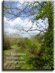 John Morton quote: The best choices will always be the most loving. Spiritual Quotes To Live By