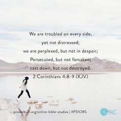 "2 Corinthians 4:8-9 (KJV) I ""We are troubled on every side, yet not distressed; we are perplexed, but not in despair; Persecuted, but not forsaken; cast down, but not destroyed."" I Proverbs 31 Online Bible Studies I Week 6 Verse I #UninvitedBook #P31OBS"