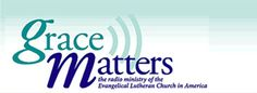 Grace Matters (Formerly Lutheran Vespers) is the offical radio program of the Evangelical Lutheran Church in America.