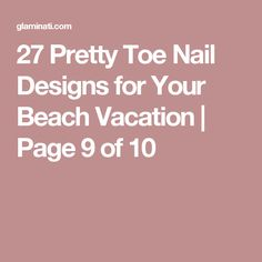 27 Pretty Toe Nail Designs for Your Beach Vacation | Page 9 of 10