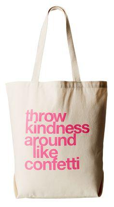 Throw kindness around like confetti :)