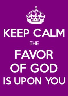 KEEP CALM THE FAVOR OF GOD IS UPON YOU