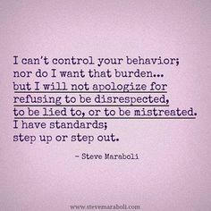 I can't control your behavior; nor do I want that burden...