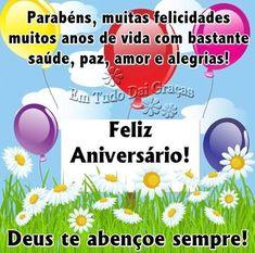 Parabéns, muitas felicidades, muitos anos de vida com bastante saúde, paz, amor e alegrias!
