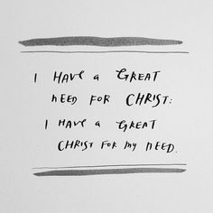 I have a great need for Christ