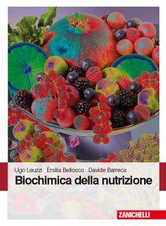 *Biochimica della nutrizione / Ugo Leuzzi, Ersilia Bellocco, Davide Barreca. - Bologna : Zanichelli, 2013. - IX, 334 p. : ill. ; 27 cm.