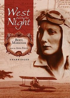 West with the Night.  By Beryl Markham.  Call # BCD 629.13 MAR