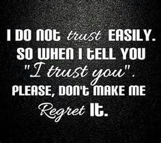 <3 I do not trust easily so when i tell you i trust you  please  don't make me regret it