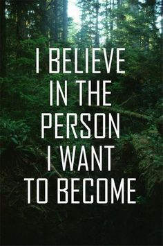 I believe in the person I want to become. thedailyquotes.com