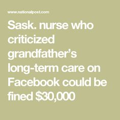 Sask. nurse who criticized grandfather's long-term care on Facebook could be fined $30,000