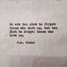 sometimes we are too slow to forget those who hurt us