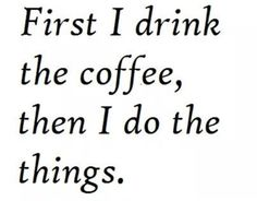 Uh, huh.  A cup of coffee, an hour of silence, and I can face whatever the day holds.  LmC  docsgeneralamusements: