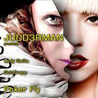 Poker Fly (Lady Gaga, Goldfrapp) JUDD3RMAN Mashup by JUDD3RMAN 4 on SoundCloud