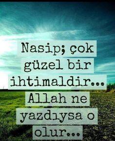 Nasip; çok güzel bir ihtimaldir... Allah ne yazdıysa o olur...