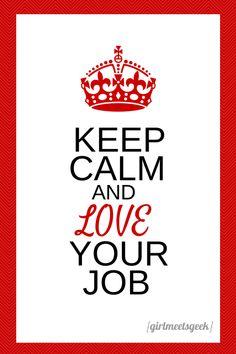 Keep Calm and Love Your Job: http://www.girlmeetsgeek.com/2014/01/29/wordless-wednesday-love-job/ #GMG